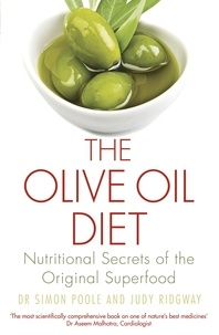 Simon Poole et Judy Ridgway - The Olive Oil Diet - Nutritional Secrets of the Original Superfood.
