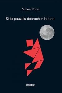 Simon Priem - Si tu pouvais décrocher la lune.