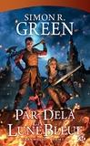 Simon R. Green - Darkwood Tome 4 : Par-Delà la Lune Bleue.