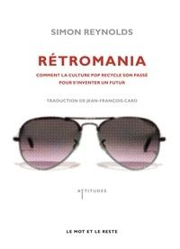 Simon Reynolds - Rétromania - Comment la culture pop recycle son passé pour s'inventer un futur.
