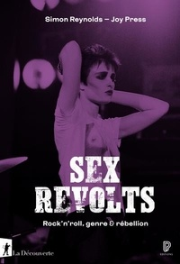 Simon Reynolds et Joy Press - Sex Revolts - Rock'n'roll, genre & rébellion.