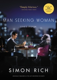 Simon Rich - Man Seeking Woman (originally published as The Last Girlfriend on Earth) - And Other Love Stories.
