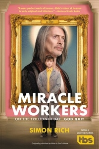 Simon Rich - Miracle Workers - A Novel.