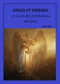 SIMON RIZ - ANGES ET PRIÈRES : Le livre des protections divines.