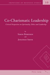 Simon Robinson et Jonathan Smith - Co-Charismatic Leadership - Critical Perspectives on Spirituality, Ethics and Leadership.