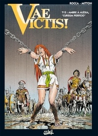 "Simon Rocca et Jean-Yves Mitton - Vae Victis ! Tome 15 : Ambre à Alésia, ""Cursum perficio""."