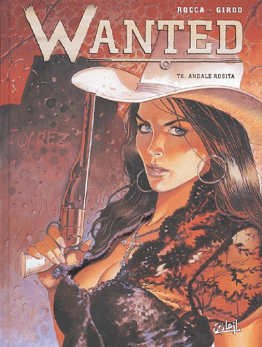 Simon Rocca et Thierry Girod - Wanted Tome 6 : Andale Rosita.