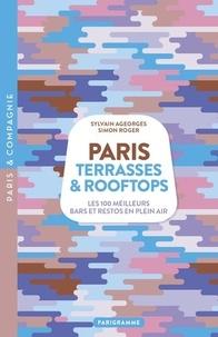 Simon Roger - Paris Terrasses & Rooftops - Les 100 meilleurs bars et restos en plein air.