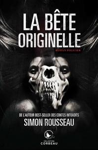 Simon Rousseau - La bête originelle.