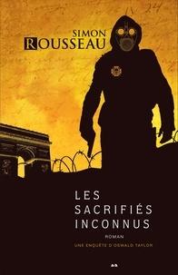 Simon Rousseau - Une enquête d'Oswald Taylor  : Les sacrifiés inconnus.