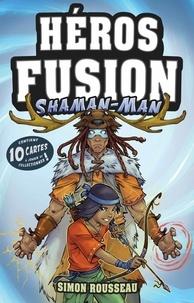 Simon Rousseau - Héros Fusion  : Shaman-Man.