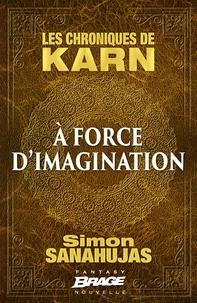 Simon Sanahujas - Les chroniques de Karn  : A force d'imagination.