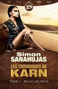 Simon Sanahujas - Les chroniques de Karn Tome 2 : Seuls les dieux.