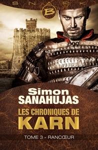 Simon Sanahujas - Les chroniques de Karn Tome 3 : Rancoeur.