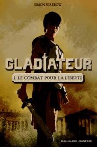Simon Scarrow - Gladiateur Tome 1 : Le combat pour la liberté.
