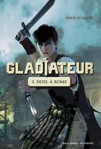 Simon Scarrow - Gladiateur Tome 2 : Duel à Rome.