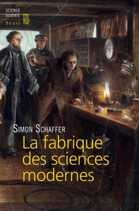 Simon Schaffer - La fabrique des sciences modernes (XVIIe-XIXe siècle).