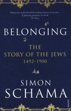 Simon Schama - Belonging - The Story of the Jews 1492-1900.