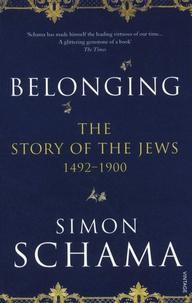 Simon Schama - Belonging - The Story of the Jews 1492-1900.