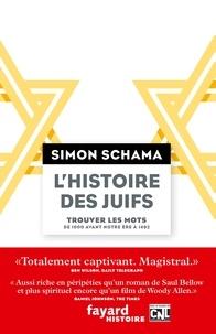 Simon Schama - L'histoire des juifs - Trouver les mots. De 1000 avant notre ère à 1492.