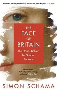 Simon Schama - The Face of Britain - The Stories Behind the Nation's Portraits.