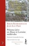 Simon Schwarzfuchs et Jean-Luc Fray - Présence juive en Alsace et Lorraine médiévales - Dictionnaire de géographie historique.