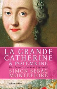 Simon Sebag Montefiore - La Grande Catherine et Potemkine - Une histoire d'amour impériale.