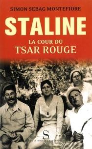 Simon Sebag Montefiore - Staline - La cour du Tsar rouge.