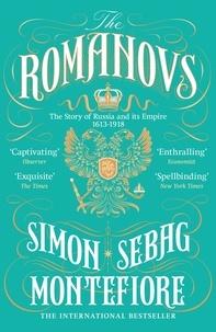 Simon Sebag Montefiore - The Romanovs - 1613-1918.