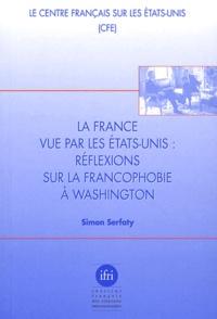 Simon Serfaty - La France vue par les Etats-Unis : réflexions sur la francophobie à Washington.