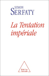 Simon Serfaty - La tentation impériale.