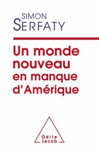 Simon Serfaty - Un monde nouveau en manque d'Amérique.
