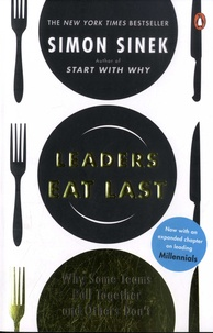 Simon Sinek - Leaders Eat Last - Why Some Teams Pull Together and Others Don't.