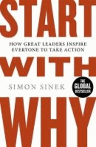 Simon Sinek - Start With Why - How Great Leaders Inspire Everyone To Take Action.