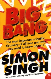 Simon Singh - Big bang - The Most Important Scientific Discovery if All Time and Why You Need to Know About it.