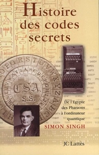 Simon Singh - Histoire des codes secrets - De l'Egypte des Pharaons à l'ordinateur quantique.