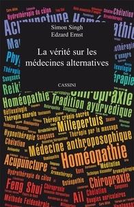 Simon Singh et Edzard Ernst - La vérité sur les médecines alternatives.