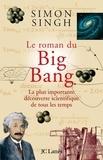 Simon Singh - Le roman du Big Bang - La plus importante découverte scientifique de tous les temps.
