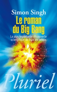 Simon Singh - Le roman du Big Bang - La plus importante découverte scientifique de tous les temps.