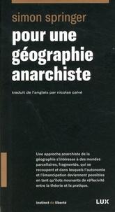 Simon Springer - Pour une géographie anarchiste.