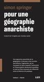 Simon Springer et Arianne Des Rochers - Pour une géographie anarchiste.