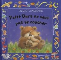 Simon Taylor- Kielty et Andrea Evans - Petit ours ne veut pas se coucher.