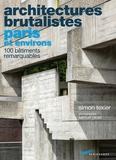 Simon Texier - Architectures brutalistes Paris et environs - 100 bâtiments remarquables.