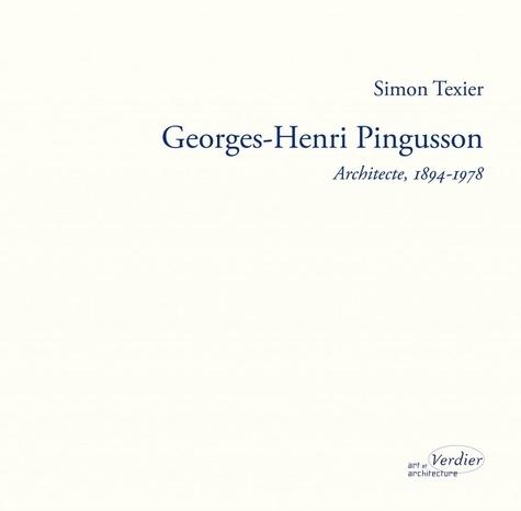 Simon Texier - Georges-Henri Pingusson - Architecte (1894-1978) La poétique pour doctrine.