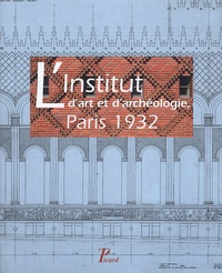 Simon Texier et Fabienne Chevallier - L'Institut d'art et d'archéologie, Paris 1932.