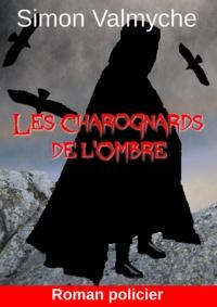 Simon Valmyche - Les Charognards de l'ombre.