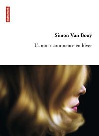 Simon Van Booy - L'amour commence en hiver.