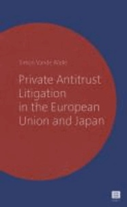 Simon Vande Walle - Private Antitrust Litigation in the European Union and Japan: A Comparative Perspective.