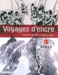Simon - Voyages d'encre - Carnets de Chine, 2005-2013.