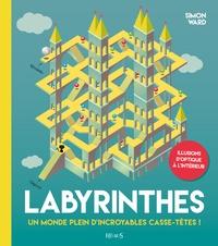 Simon Ward - Labyrinthes - Un monde plein d'incroyables casse-tête !.
